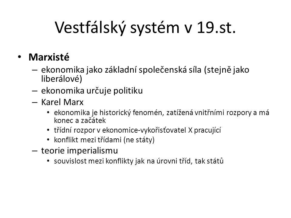 Vestfálský systém v 19.st. Marxisté – ekonomika jako základní společenská síla (stejně jako liberálové) – ekonomika určuje politiku – Karel Marx ekono