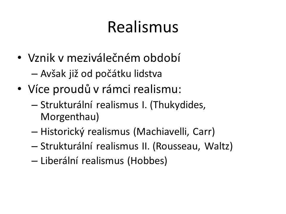 Realismus Vznik v meziválečném období – Avšak již od počátku lidstva Více proudů v rámci realismu: – Strukturální realismus I. (Thukydides, Morgenthau