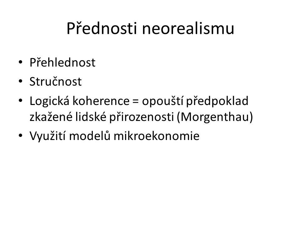 Přednosti neorealismu Přehlednost Stručnost Logická koherence = opouští předpoklad zkažené lidské přirozenosti (Morgenthau) Využití modelů mikroekonom