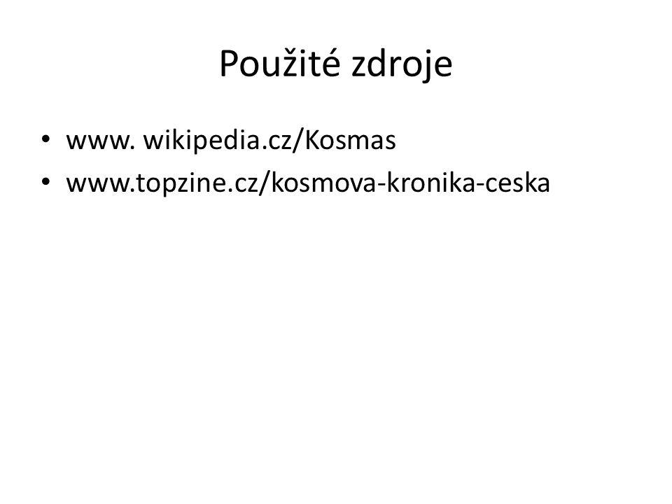 Použité zdroje www. wikipedia.cz/Kosmas www.topzine.cz/kosmova-kronika-ceska