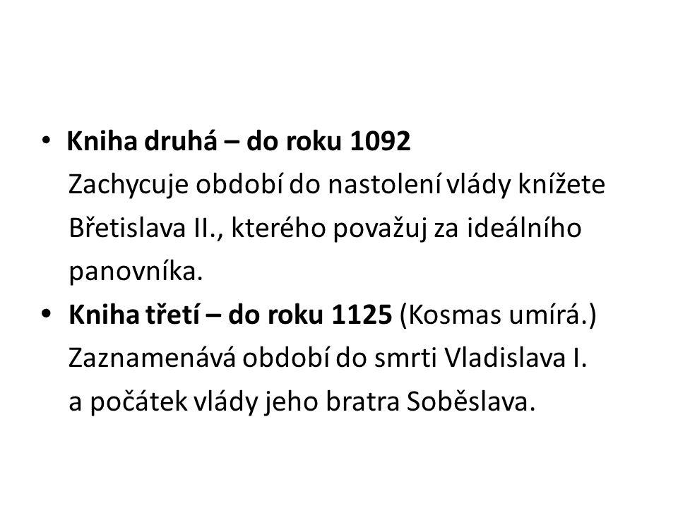Kniha druhá – do roku 1092 Zachycuje období do nastolení vlády knížete Břetislava II., kterého považuj za ideálního panovníka. Kniha třetí – do roku 1