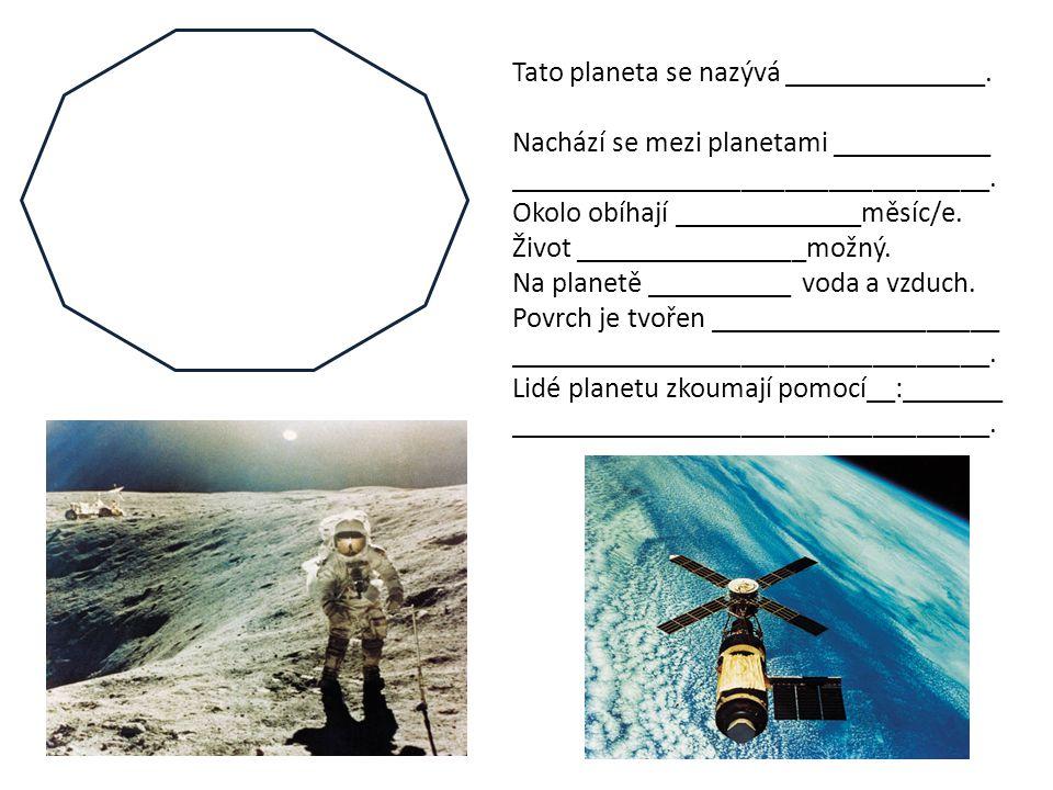 Tato planeta se nazývá ______________. Nachází se mezi planetami ___________ _________________________________. Okolo obíhají _____________měsíc/e. Ži