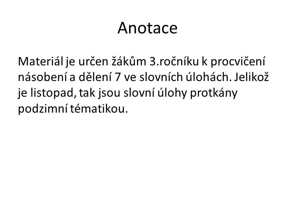 Anotace Materiál je určen žákům 3.ročníku k procvičení násobení a dělení 7 ve slovních úlohách.