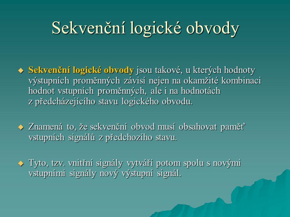 Sekvenční logické obvody  Sekvenční logický obvod se skládá z kombinačního logického obvodu a paměti.