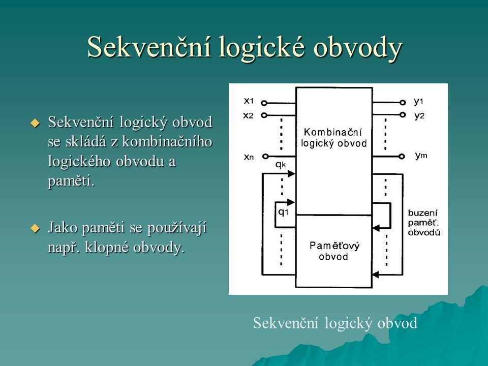 Sekvenční logické obvody  Z obrázku je patrné, že sekvenční logický obvod má kombinační část, která generuje hodnoty výstupů y1, y2, …, ym a dále budící signály klopných obvodů.