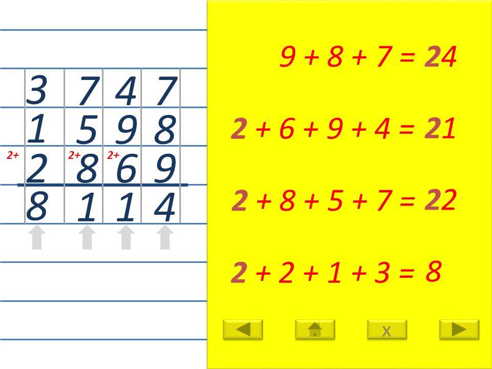7 8 9 4 9 + 8 + 7 =24 4 9 6 1 2 + 6 + 9 + 4 = 21 7 5 8 1 2 + 8 + 5 + 7 = 22 3 1 2 8 2 + 2 + 1 + 3 = 8 x x