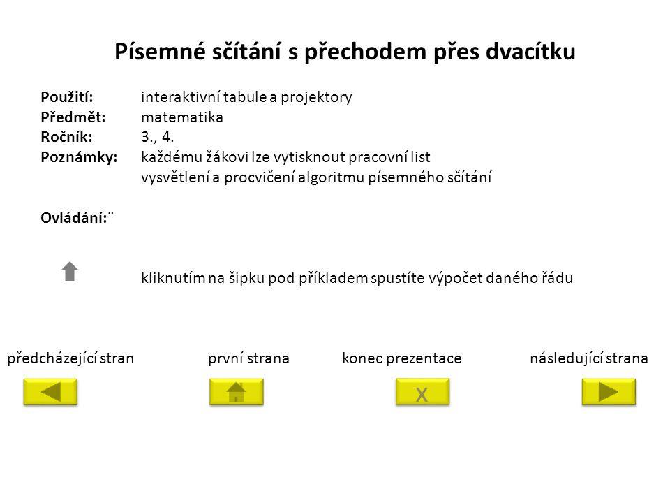 Písemné sčítání s přechodem přes dvacítku Použití:interaktivní tabule a projektory Předmět: matematika Ročník:3., 4.