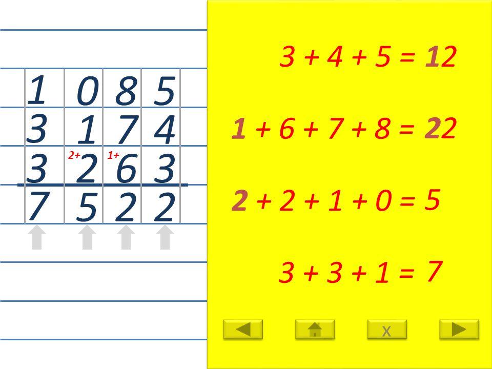 5 4 3 2 3 + 4 + 5 =12 8 7 6 2 1 + 6 + 7 + 8 = 22 2+ 0 1 2 5 2 + 2 + 1 + 0 = 5 1 3 3 7 3 + 3 + 1 = 7 x x