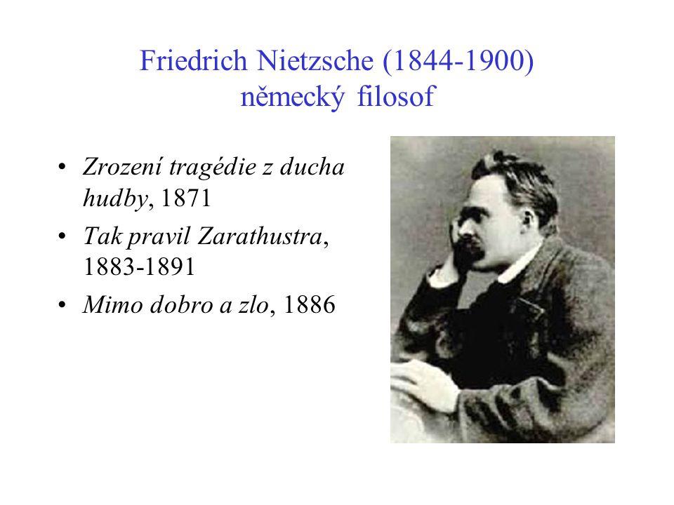 Friedrich Nietzsche (1844-1900) německý filosof Zrození tragédie z ducha hudby, 1871 Tak pravil Zarathustra, 1883-1891 Mimo dobro a zlo, 1886