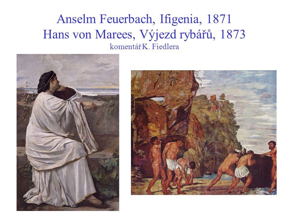 Anselm Feuerbach, Ifigenia, 1871 Hans von Marees, Výjezd rybářů, 1873 komentář K. Fiedlera