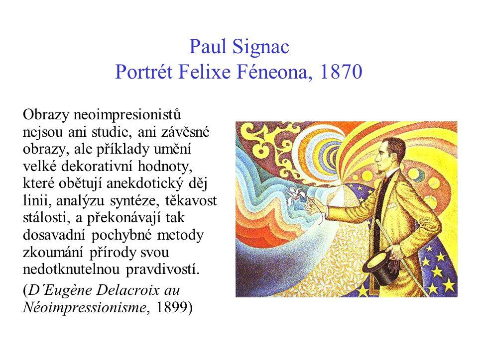 Paul Signac Portrét Felixe Féneona, 1870 Obrazy neoimpresionistů nejsou ani studie, ani závěsné obrazy, ale příklady umění velké dekorativní hodnoty,