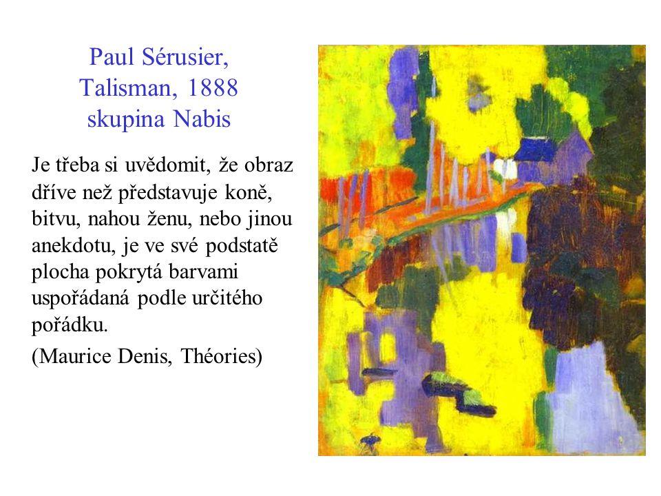 Paul Sérusier, Talisman, 1888 skupina Nabis Je třeba si uvědomit, že obraz dříve než představuje koně, bitvu, nahou ženu, nebo jinou anekdotu, je ve s