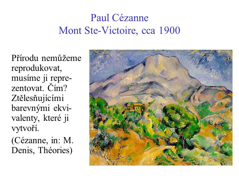 Paul Cézanne Mont Ste-Victoire, cca 1900 Přírodu nemůžeme reprodukovat, musíme ji repre- zentovat. Čím? Ztělesňujícími barevnými ekvi- valenty, které
