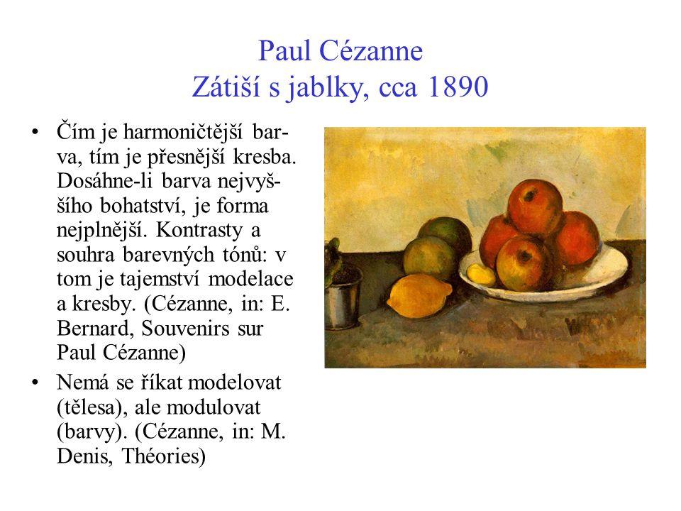 Paul Cézanne Zátiší s jablky, cca 1890 Čím je harmoničtější bar- va, tím je přesnější kresba. Dosáhne-li barva nejvyš- šího bohatství, je forma nejpln