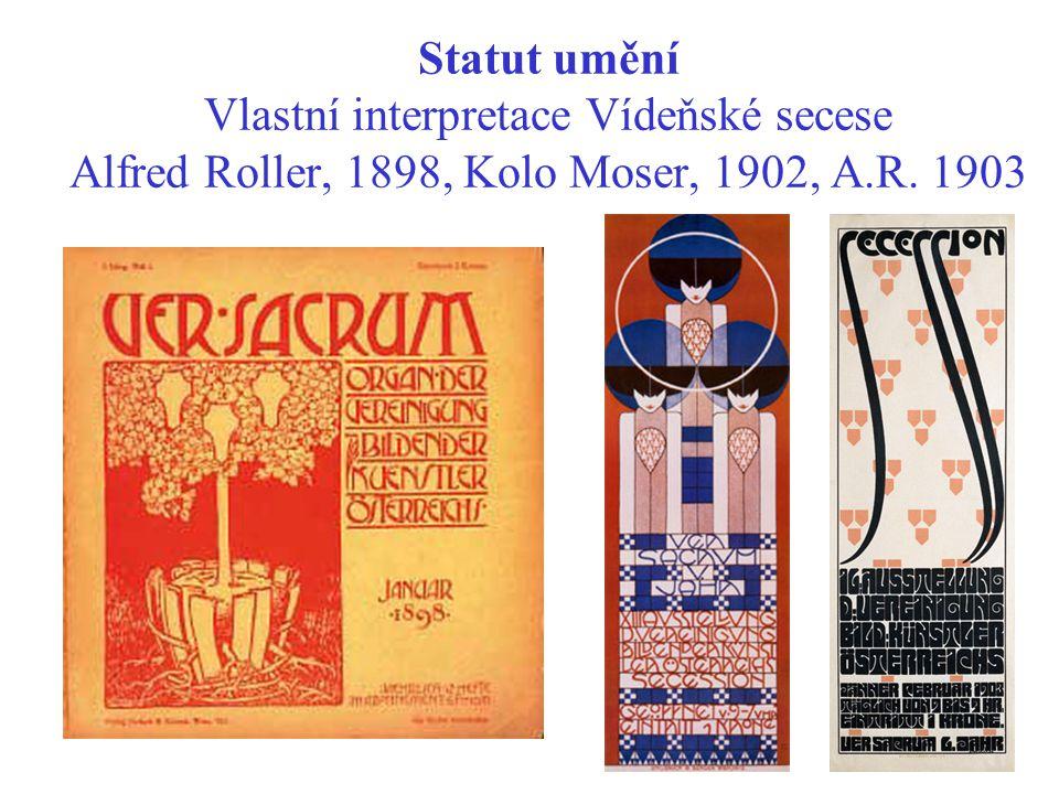 Statut umění Vlastní interpretace Vídeňské secese Alfred Roller, 1898, Kolo Moser, 1902, A.R. 1903