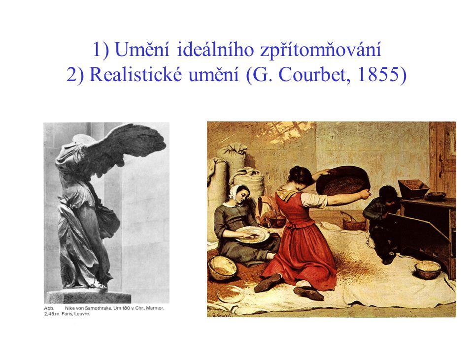 1) Umění ideálního zpřítomňování 2) Realistické umění (G. Courbet, 1855)