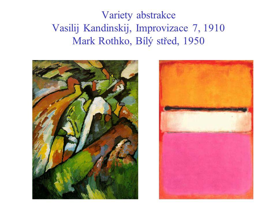 Variety abstrakce Vasilij Kandinskij, Improvizace 7, 1910 Mark Rothko, Bílý střed, 1950