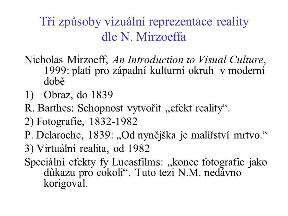 Tři způsoby vizuální reprezentace reality dle N. Mirzoeffa Nicholas Mirzoeff, An Introduction to Visual Culture, 1999: platí pro západní kulturní okru