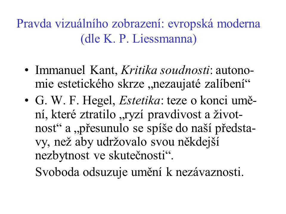 """Pravda vizuálního zobrazení: evropská moderna (dle K. P. Liessmanna) Immanuel Kant, Kritika soudnosti: autono- mie estetického skrze """"nezaujaté zalíbe"""