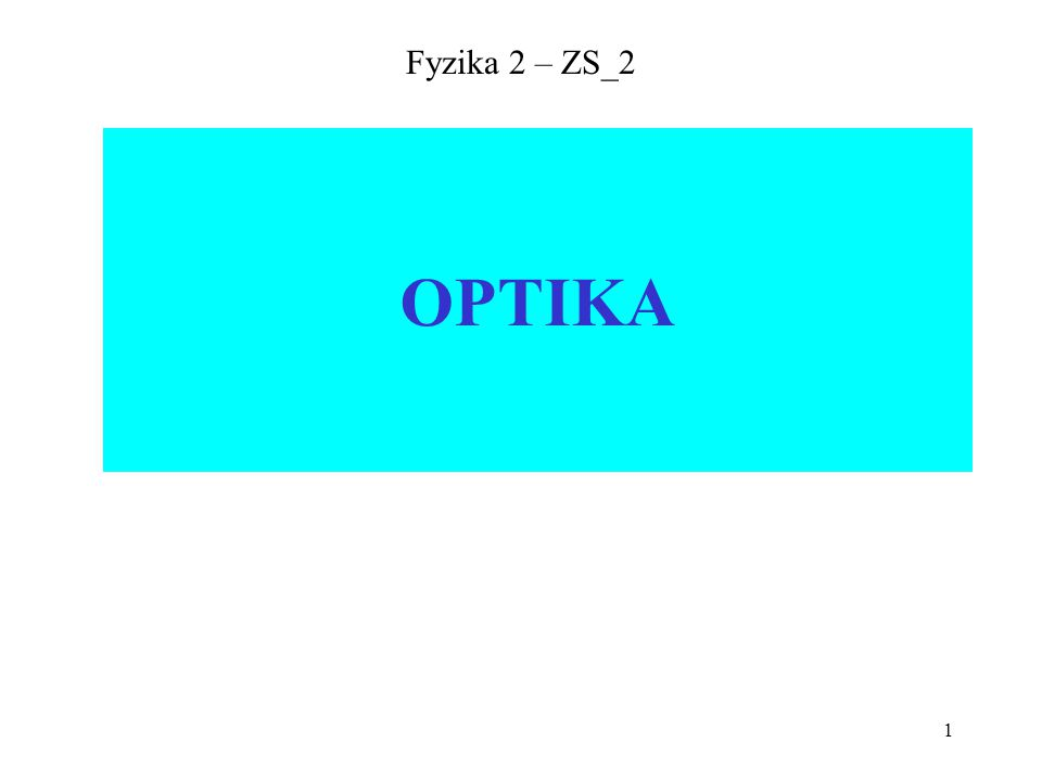 1 Fyzika 2 – ZS_2 OPTIKA