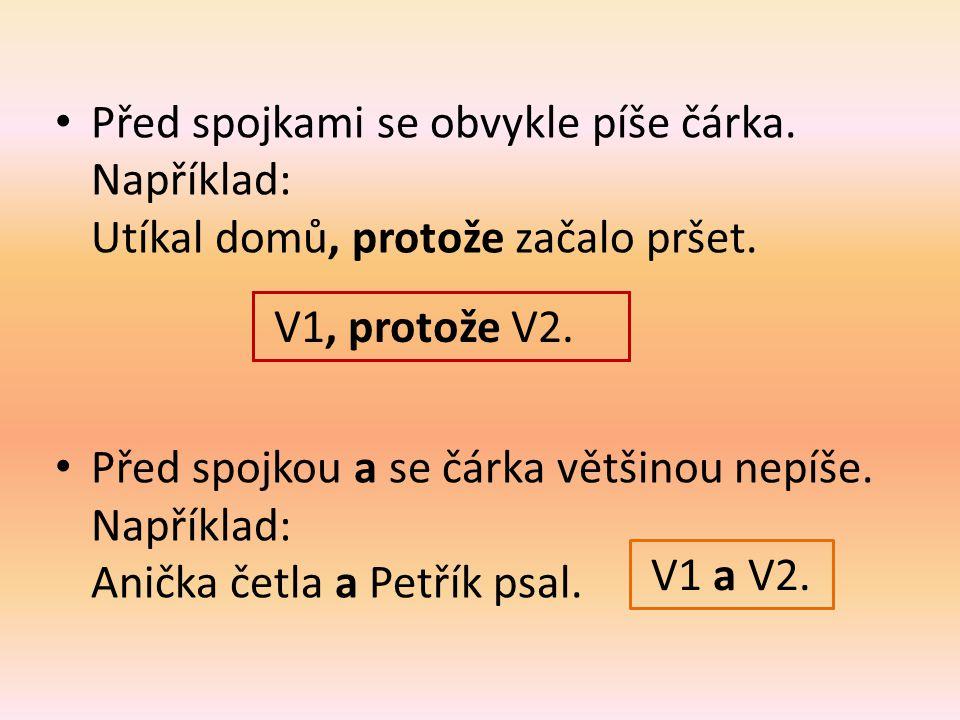 Spojka někdy může stát na začátku věty. Například: Když svítí sluníčko, je teplo. Když V1, V2.