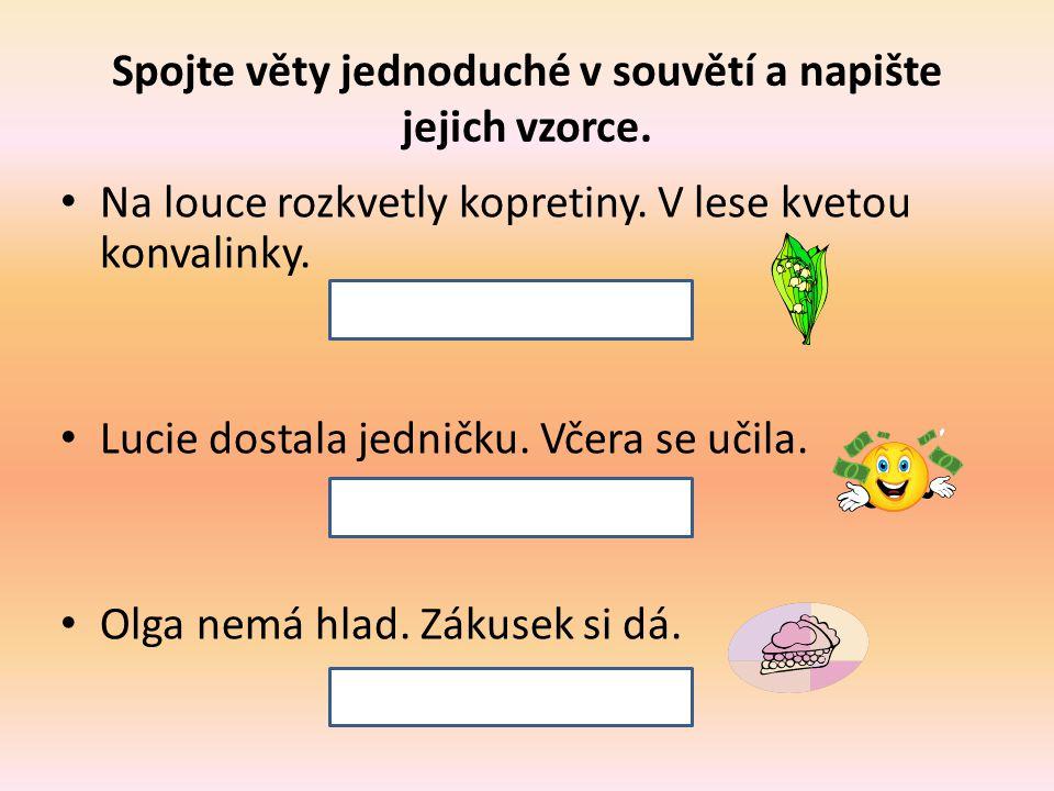 Spojte věty jednoduché v souvětí a napište jejich vzorce.