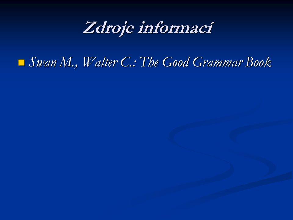 Zdroje informací Swan M., Walter C.: The Good Grammar Book Swan M., Walter C.: The Good Grammar Book
