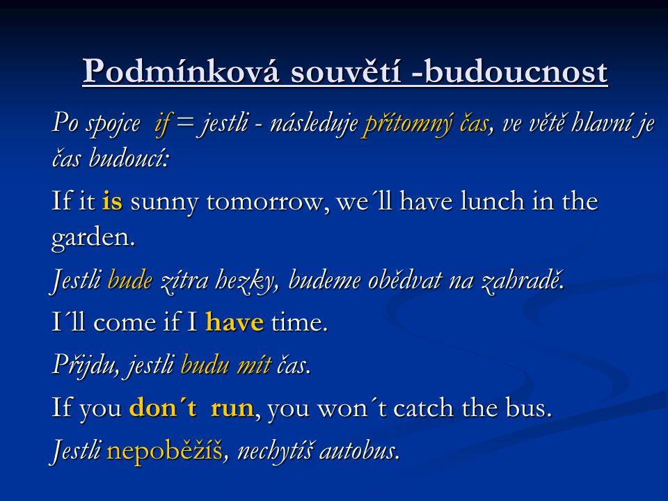 Doplň správné tvary sloves a přelož: 1 If it ………, we………..the party inside.(rain, have) 2 I……..happy if I……..