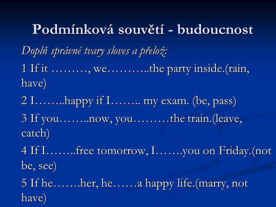 Řešení: 1 If it rains, we´ll have the party intside.