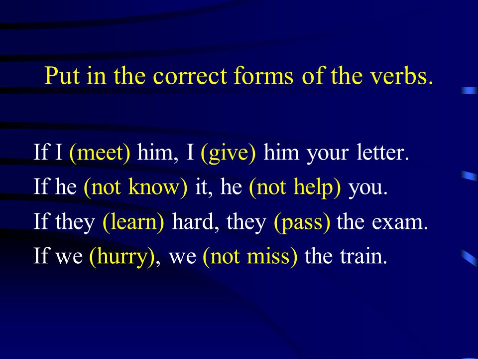 Put in the correct forms of the verbs.If I (meet) him, I (give) him your letter.