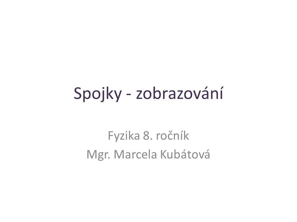 Spojky - zobrazování Fyzika 8. ročník Mgr. Marcela Kubátová