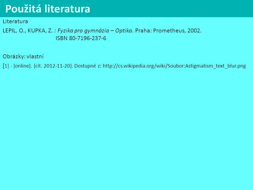 Použitá literatura Literatura LEPIL, O., KUPKA, Z. : Fyzika pro gymnázia – Optika. Praha: Prometheus, 2002. ISBN 80-7196-237-6 Obrázky: vlastní [ 1] -