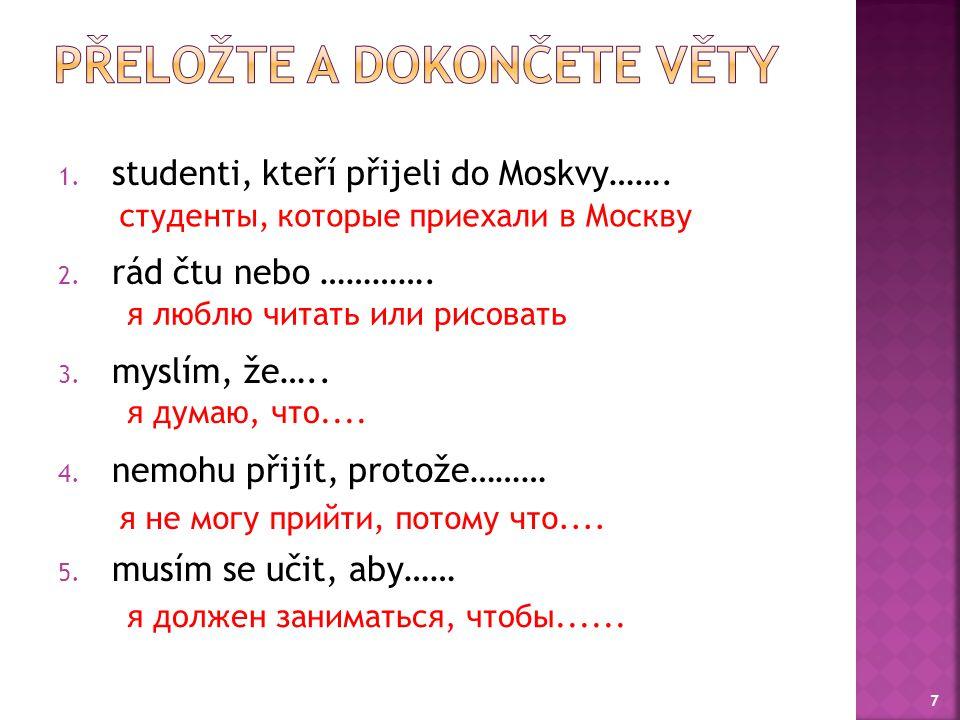 1. studenti, kteří přijeli do Moskvy……. 2. rád čtu nebo ………….