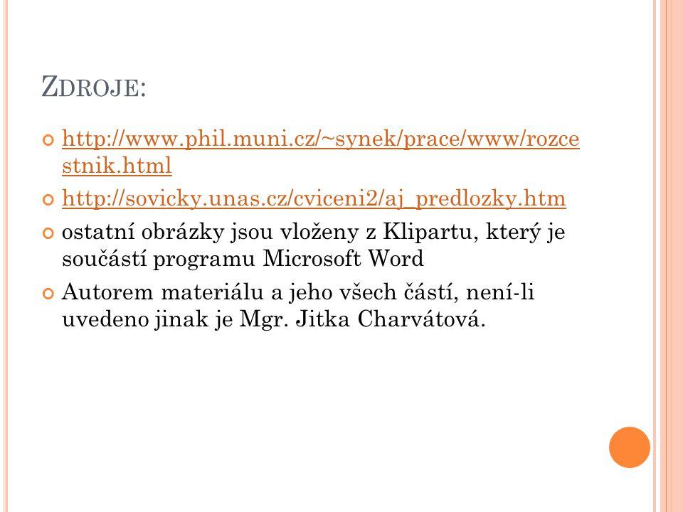 Z DROJE : http://www.phil.muni.cz/~synek/prace/www/rozce stnik.html http://sovicky.unas.cz/cviceni2/aj_predlozky.htm ostatní obrázky jsou vloženy z Klipartu, který je součástí programu Microsoft Word Autorem materiálu a jeho všech částí, není-li uvedeno jinak je Mgr.