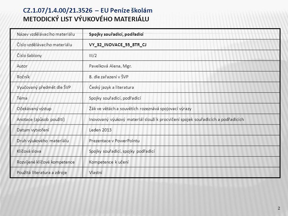 Název vzdělávacího materiáluSpojky souřadicí, podřadicí Číslo vzdělávacího materiáluVY_32_INOVACE_55_8TR_CJ Číslo šablonyIII/2 AutorPavelková Alena, Mgr.