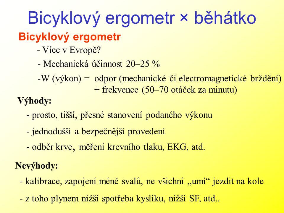 Bicyklový ergometr × běhátko Bicyklový ergometr - Více v Evropě? - Mechanická účinnost 20–25 % -W (výkon) = odpor (mechanické či electromagnetické brž