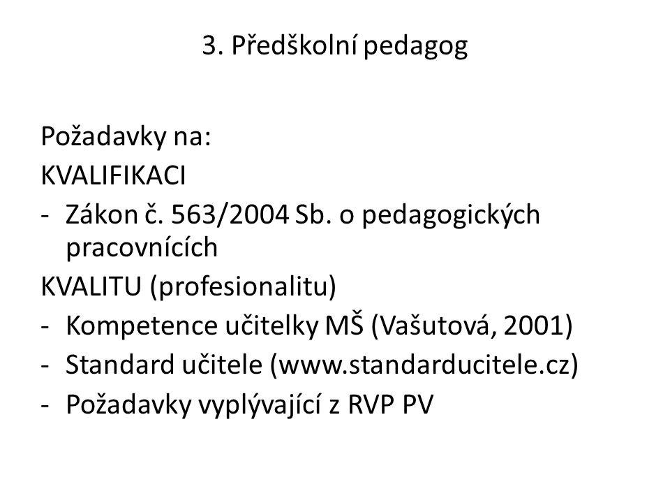 3. Předškolní pedagog Požadavky na: KVALIFIKACI -Zákon č. 563/2004 Sb. o pedagogických pracovnících KVALITU (profesionalitu) -Kompetence učitelky MŠ (