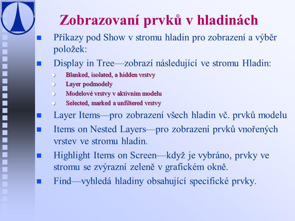 Zobrazovaní prvků v hladinách n n Příkazy pod Show v stromu hladin pro zobrazení a výběr položek: n n Display in Tree—zobrazí následující ve stromu Hl