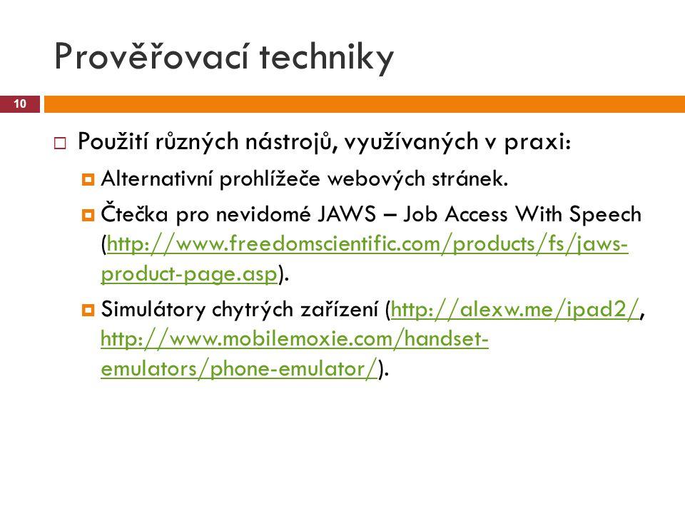 Prověřovací techniky  Použití různých nástrojů, využívaných v praxi:  Alternativní prohlížeče webových stránek.