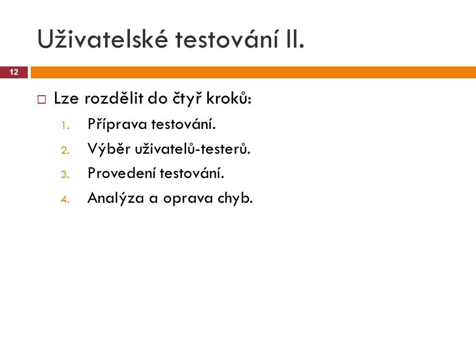Uživatelské testování II.  Lze rozdělit do čtyř kroků: 1.