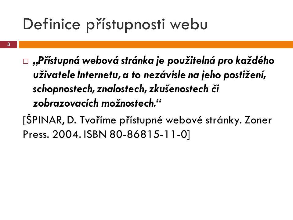 """Definice přístupnosti webu 3  """"Přístupná webová stránka je použitelná pro každého uživatele Internetu, a to nezávisle na jeho postižení, schopnostech, znalostech, zkušenostech či zobrazovacích možnostech. [ŠPINAR, D."""