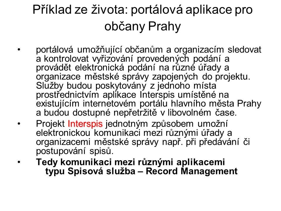 Příklad ze života: portálová aplikace pro občany Prahy portálová umožňující občanům a organizacím sledovat a kontrolovat vyřizování provedených podání a provádět elektronická podání na různé úřady a organizace městské správy zapojených do projektu.