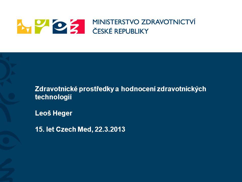 Zdravotnické prostředky a hodnocení zdravotnických technologií Leoš Heger 15. let Czech Med, 22.3.2013