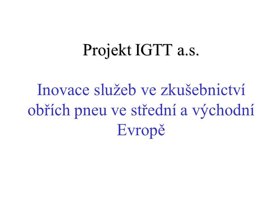 Projekt IGTT a.s. Projekt IGTT a.s. Inovace služeb ve zkušebnictví obřích pneu ve střední a východní Evropě