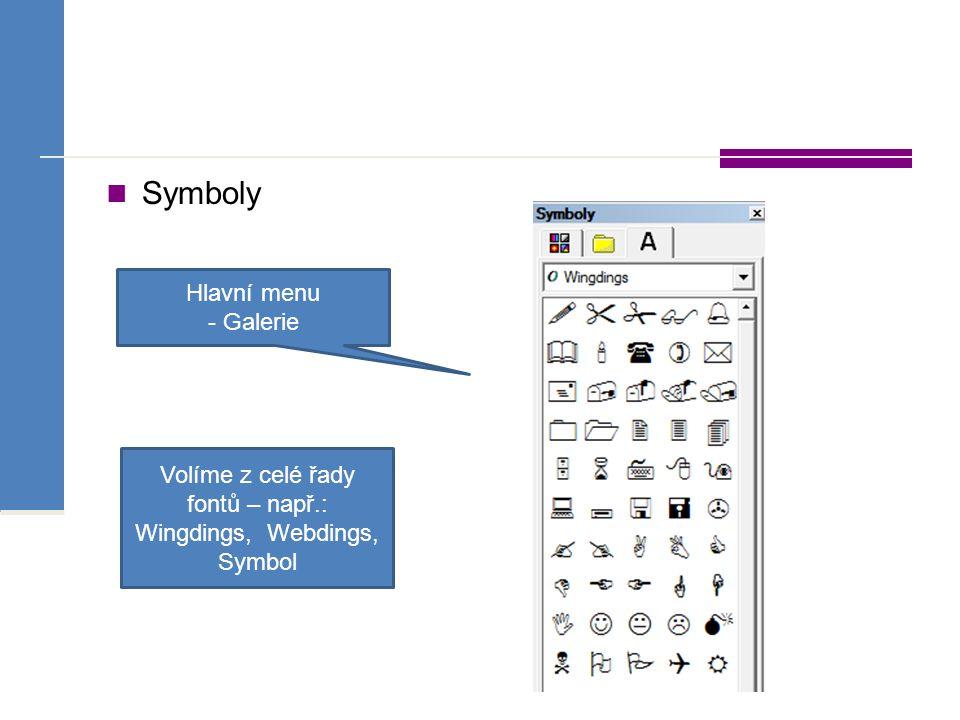 Symboly Hlavní menu - Galerie Volíme z celé řady fontů – např.: Wingdings, Webdings, Symbol