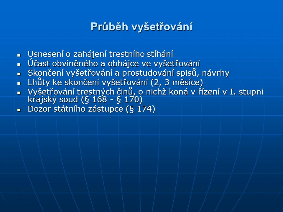 Průběh vyšetřování Usnesení o zahájení trestního stíhání Usnesení o zahájení trestního stíhání Účast obviněného a obhájce ve vyšetřování Účast obviněn
