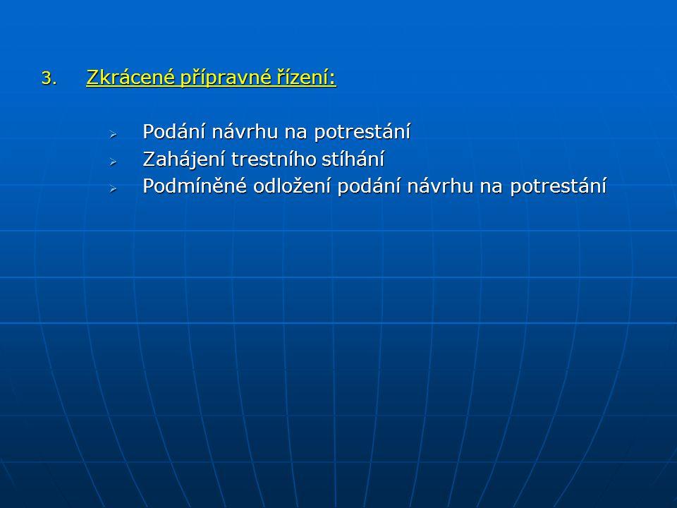 3. Zkrácené přípravné řízení:  Podání návrhu na potrestání  Zahájení trestního stíhání  Podmíněné odložení podání návrhu na potrestání