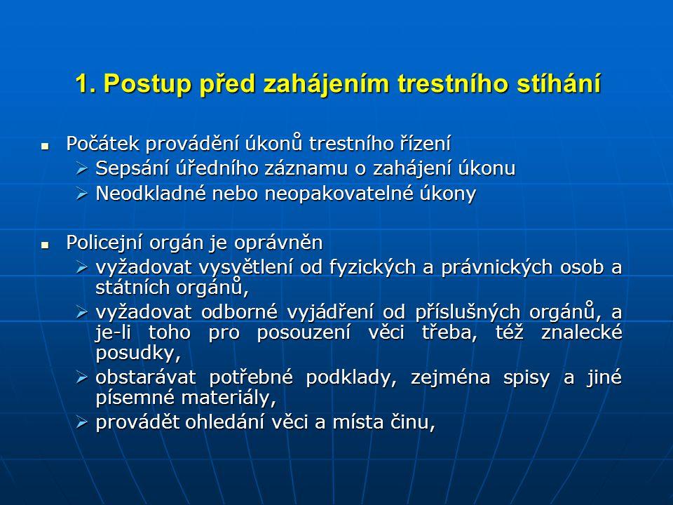 1. Postup před zahájením trestního stíhání Počátek provádění úkonů trestního řízení Počátek provádění úkonů trestního řízení  Sepsání úředního záznam