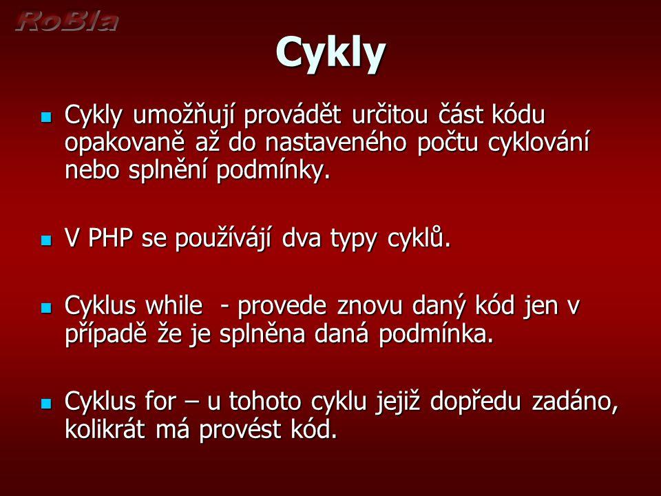 Cykly Cykly umožňují provádět určitou část kódu opakovaně až do nastaveného počtu cyklování nebo splnění podmínky. Cykly umožňují provádět určitou čás