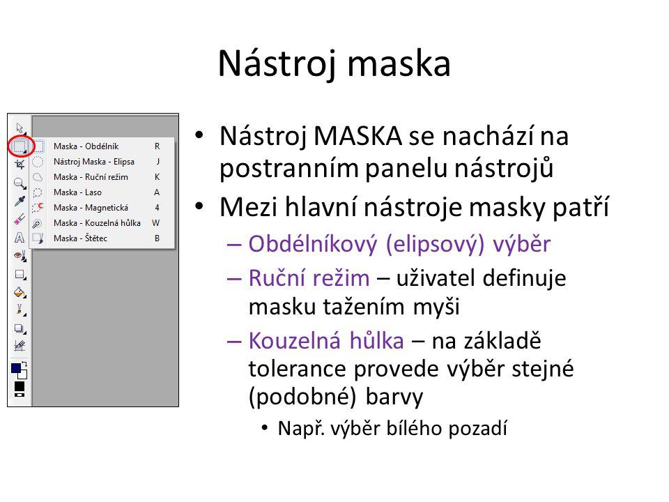 Nástroj maska Nástroj MASKA se nachází na postranním panelu nástrojů Mezi hlavní nástroje masky patří – Obdélníkový (elipsový) výběr – Ruční režim – u